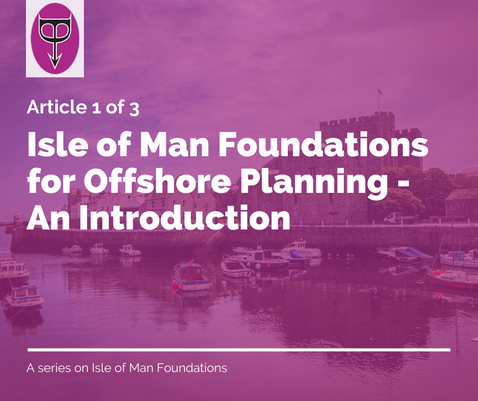 Isle of Man Foundations for Offshore Planning - An Introduction (Article 1 of 3)-a0d759cd